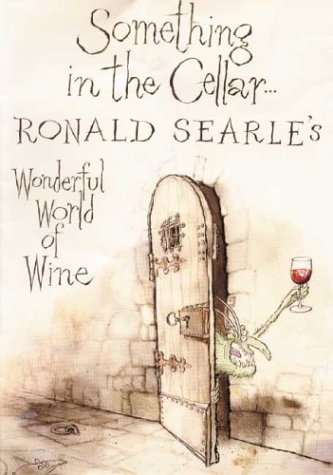 Something in the Cellar . . .: Ronald Searle's Wonderful World of Wine by Ronald Searle