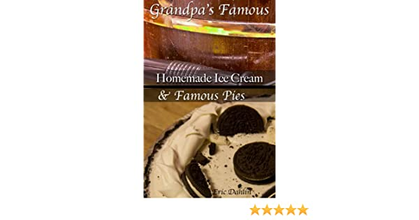 Grandpas Famous Desserts: Homemade Ice Cream and Pies. (Grandpas Famous Recipes Book 3) - Kindle edition by Eric Dahlin. Cookbooks, Food & Wine Kindle ...