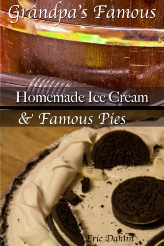 Grandpas Famous Desserts: Homemade Ice Cream and Pies. (Grandpas Famous Recipes Book 3