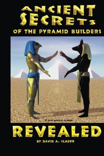 (Ancient Secrets of the Pyramid Builders Revealed)