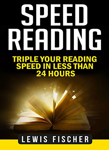 Speed Reading: Triple Your Reading Speed in Less Than 24 Hours (Accelerated Learning: Learning Faster)