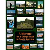 A Moreno on a Gringo Trail in South America (with Photographs)
