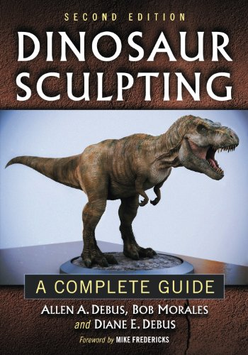 Dinosaur Carving - Dinosaur Sculpting: A Complete Guide, 2d ed.