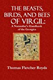 img - for The Beast, Birds, and Bees of Virgil: A Naturalist's Handbook to the Georgics book / textbook / text book
