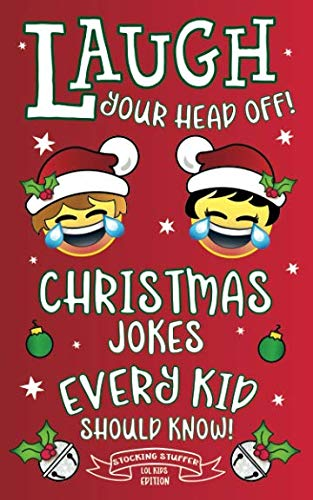 Laugh Your Head Off! Christmas Jokes Every Kid Should Know!: Stocking Stuffer LOL Kids Edition!