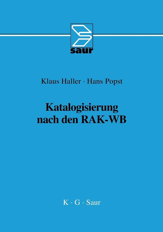 Katalogisierung nach RAK-WB: Eine Einführung in die Regeln für die alphabetische Katalogisierung in wissenschaftlichen Bibliotheken Taschenbuch – 19. August 2003 Klaus Haller Hans Popst De Gruyter Saur 3598116268