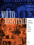 War Tax Resistance : A Guide to Withholding Your Support from the Military, Hedemann, Ed and Benn, Ruth, 0940862158