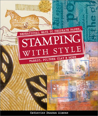 Read Online Stamping with Style: Sensational Ways to Decorate Paper, Fabric, Polymer Clay & More pdf