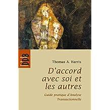 D'accord avec soi et les autres : Guide pratique d'Analyse Transactionnelle (French Edition)