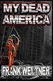 My Dead America, Frank Weltner, 1478344857