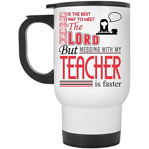 Messing With My Teacher Is Faster Travel Mug, Prayer Is The Best Way To Meet The Lord Mug, Great For Travel Or Camping (Travel Mug - (Halloween Prayers For Teachers)