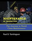 img - for Maintenance in Transition: The Journey to World Class Maintenance by Paul Tomlingson (2014-02-28) book / textbook / text book