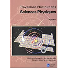Travaillons l'histoire des sciences physiques : Hydrostatique et loi des gaz parfaits, chimie : histoire des éléments