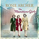 The Munitions Girls: The Bomb Girls, Book 1 Audiobook by Rosie Archer Narrated by Anne Dover