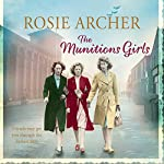 The Munitions Girls: The Bomb Girls, Book 1 | Rosie Archer