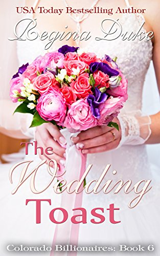 The Wedding Toast: Marriage of convenience, sweet clean billionaire romance. (Colorado Billionaires Book 6) ()
