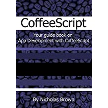 CoffeeScript: Your guide book on App Development with CoffeeScript