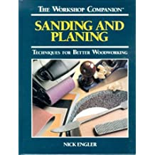 Sanding and Planing: Techniques for Better Woodworking (The Workshop Companion)