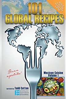 101 GLOBAL RECIPES: Mexican Cuisine, Volume 1