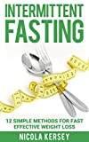 INTERMITTENT FASTING: 12 Simple Methods for Effective Weight Loss (Intermittent Fasting, Weight Loss, Burn Fat, Build Muscle, Live Longer)
