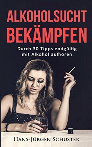 Download Alkoholsucht bekämpfen: Durch 30 Tipps endgültig mit Alkohol aufhören (German Edition) PDF