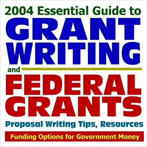 Téléchargement gratuit du livre réel en pdf 2004 Essential Guide to Grant Writing and Federal Grants: Proposal Writing Tips, Resources, Funding Options for Government Money (Ring-bound) 1592485766 FB2