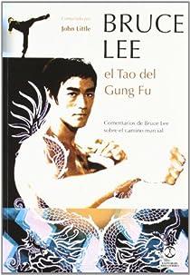 BRUCE LEE. El Tao del Gung Fu par Bruce Lee