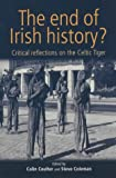 """The End of Irish History?: Reflections on the Celtic Tiger: Critical Approaches to the """"Celtic Tiger"""""""