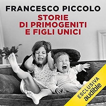 Francesco Piccolo - Storie di primogeniti e figli unici (2019). mp3 - 320kbps