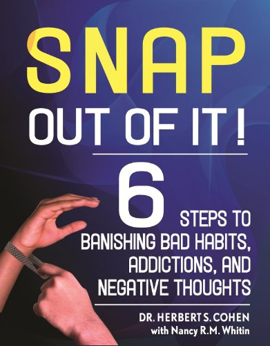 Snap Out (Snap Out Of It: 6 Steps to Banishing Bad Habits, Addictions, and Negative Thoughts)