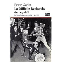 La Révolution tranquille, vol. II. La Difficile Recherche de l'égalité