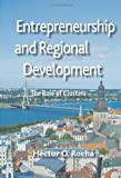 Entrepreneurship and Regional Development : The Role of Clusters, Rocha, Héctor O., 1137298251