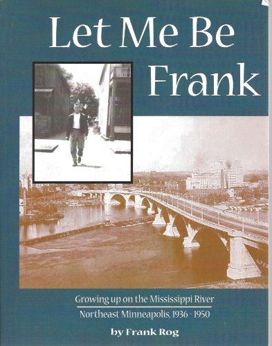 Let me be Frank: Growing up on the Mississippi River, northeast Minneapolis, 1936-1950 pdf epub