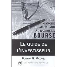 Le guide de l'investisseur: Une marche au hasard à travers la bourse : incluant un guide de référence à l'investissement personnel