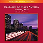 In Search of Black America: Discovering the African-American Dream   David Dent