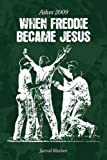 When Freddie Became Jesus