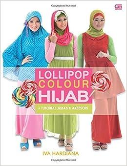 Lollipop Colour Hijab (Indonesian Edition) by Iva Hardiana (2014-06-02): Amazon.com: Books
