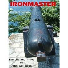 John Wilkinson - Ironmaster: A short biography