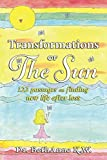 Transformations of The Sun: 122 passages on finding new life after loss