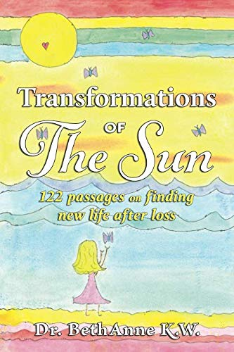 Transformations of The Sun: 122 passages on finding new life after loss by Golden Dragonfly Press