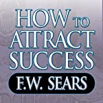 How to Attract Success | F.W. Sears