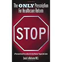 The Only Prescription For Healthcare Reform: A Physician's Inside Perspective of the Real Problems Plaguing the System