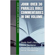 John: Over 30 Parallel Bible Commentaries in One Volume: Study God's Word Verse-by-Verse Alongside History's Great Theologians (Essential Bible Commentary)