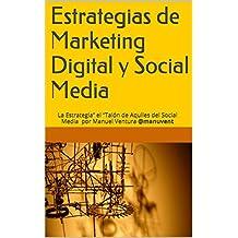 """Estrategias de Marketing Digital y Social Media: La Estrategia"""" el """"Talón de Aquiles del Social Media por Manuel Ventura @manuvent (Spanish Edition)"""
