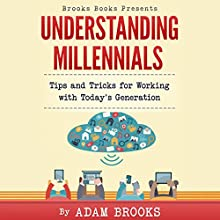 Understanding Millennials: Brooks Books, Book 1 Audiobook by Adam Brooks Narrated by Adam Brooks