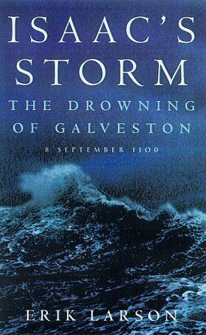 Isaac's Storm: The Drowning of Galveston, 8 September 1900 by Larson, Erik (1999) Hardcover