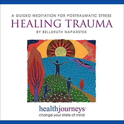 Healing Trauma: A Guided Meditation for Posttraumatic Stress (PTSD)- Research Proven Guided Imagery to Reduce Symptoms in Trauma Survivors, First Responders, and Caregivers ()