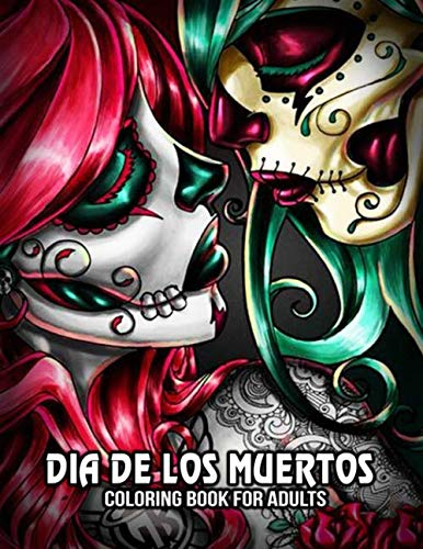 Skull Halloween Coloring Pages (Coloring Book for Adults: Sugar Skull Day of the Dead Art Skulls Dia de Los Muertos 50 Plus Designs for Anti-Stress and Relaxation Single-sided Pages Resist)