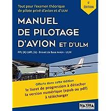 Le Manuel de Pilotage d'Avion et d'ULM - 6e édition: Tout pour l'examen théorique de pilote privé d'avion et d'ULM (French Edition)