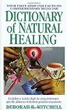 Dictionary of Natural Healing, Deborah R. Mitchell and Deborah Mitchell, 0312965168